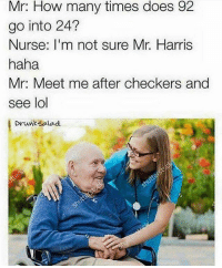 DVcq: Mr: How many times does 92  go into 24?  Nurse: I'm not sure Mr. Harris  haha  Mr. Meet me after checkers and  see lol  Drunk salad DVcq