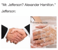 "Memes, Alexander Hamilton, and 🤖: ""Mr. Jefferson? Alexander Hamilton.""  Jefferson  meme me inside Mr. Jefferson welcome home!!!!!! 