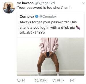 "Complex, Smh, and Too Short: mr lawson @S tage 2d  ""Your password is too short"" smh  Complex@Complex  Always forget your password? This  site lets you log in with a d*ck pic  trib.al/5k34sYb  080 27.6K CD 58.1 K Your password is to short"