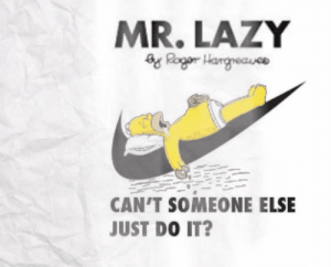 Just Do It, Lazy, and Conspiracy: MR.LAZY  Ragar Hangreauee  CAN'T SOMEONE ELSE  JUST DO IT? Everyone has a brobot conspiracy theorist uncle in law... right? Or is that just me?