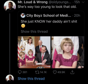 School, Shit, and Old: Mr. Loud & Wrong @oldyoungs... 15h  She's way too young to look that old.  City Boyz School of Medi... .20h  She just KNOW her daddy ain't shit  Show this thread  OF THE  t14.1K  381  49.9K  Show this thread She already wants to talk to the manager