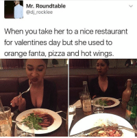 Fanta, Pizza, and Valentine's Day: Mr. Roundtable  @dj_rocklee  When you take her to a nice restaurant  for valentines day but she used to  orange fanta, pizza and hot wings.  LEH 😂😂😂😂