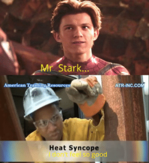 Breaking News! Peter Parker died of heat syncope!: Mr Stark..  American Training Resources  ATR-INC.COM  Heat Syncope  Idon't feel so good Breaking News! Peter Parker died of heat syncope!