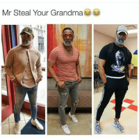 Can I look this great?: Mr Steal Your Grandma Can I look this great?