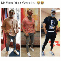 Stay away from my grandma...: Mr Steal Your Grandma Stay away from my grandma...