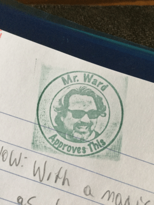 My AP English Literature teacher has a stamp with his face on it...: Mr. Ward  Pproves  W: With a mM My AP English Literature teacher has a stamp with his face on it...