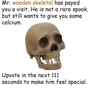 Joining the skelarmy via /r/memes https://ift.tt/2OF32ei: Mr. wooden skeletal has payed  you a visit. He is not a rare spook,  but still wants to give you some  calcium  Upvote in the next 111  seconds to make him feel special Joining the skelarmy via /r/memes https://ift.tt/2OF32ei