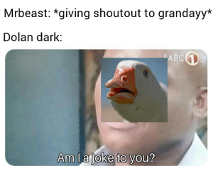 Let's remeber this great soldier: Mrbeast: *giving shoutout to grandayy*  Dolan dark:  CABC  Am la joke to you? Let's remeber this great soldier