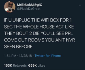 Best funny memes harry potter awesome 48+ ideas: MrBl@ckM@g!C  @PluckDaGreat  IF U UNPLUG THE WIFI BOX FOR 1  SEC THE WHOLE HOUSE ACT LIKE  THEY BOUT 2 DIE YOU'LL SEE PPL  COME OUT ROOMS YOU ANIT NVR  SEEN BEFORE  1:54 PM 12/28/18 Twitter for iPhone  163K Retweets 659K Likes Best funny memes harry potter awesome 48+ ideas