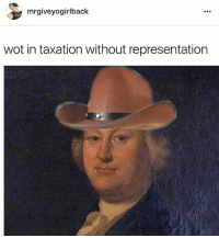 What in tarnation: mrgiveyogirlback  wot in taxation without representation What in tarnation