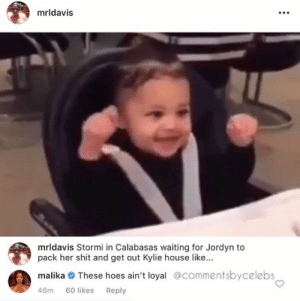 Khloe Kardashian's Best Friend Malika Haqq Slams Jordyn Woods With ...: mrldavis  mrldavis Stormi in Calabasas waiting for Jordyn to  pack her shit and get out Kylie house like...  malika These hoes ain't loyal @commentsbycelebs  46m 60 likes Reply Khloe Kardashian's Best Friend Malika Haqq Slams Jordyn Woods With ...