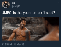 Blackpeopletwitter, Mar, and University: @mrlj13  UMBC: Is this your number 1 seed?  11:35 PM 16 Mar 18 <p>University of My Bracket's Crushed (via /r/BlackPeopleTwitter)</p>