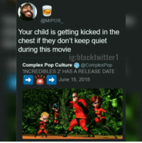 "Complex, Memes, and Pop: @MrPOS  Your child is getting kicked in the  chest if they don't keep quiet  during this movie  ig:blacktwitter1  Complex Pop Culture@ComplexPop  Complex Pop Culture·@complexPop  INCREDIBLES 2"" HAS A RELEASE DATE  → June 15, 2018 😂"