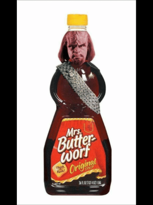 Star Trek, Good, and Today: Mrs  Butter  wor  Original  Thick  Rith  SYRUP  -12  36 PLOZ(10T402) 1.06 Today is a good day for syrup!