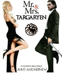 Game of Thrones, Tumblr, and Blog: Mrs  TARGARYEN  rS.  A romantic story about  AUNT AND NEPHEW game-of-thrones-fans:  I'm so hyped for this.