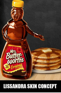 Mrs  worths  LISSANDRA SKIN CONCEPT If this was Maple Syrup, this would be a great Canadian Legendary skin, eh?  -near
