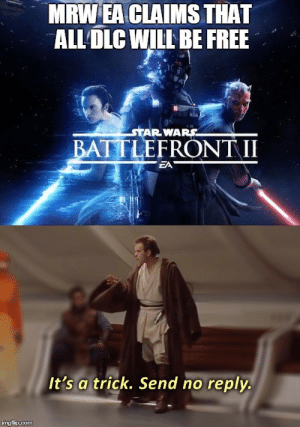 Jedi, Mrw, and Star Wars: MRW EA CLAIMS THAT  ALL DLC WILL BE FREE  STAR WARS  BATTLEFR  ONT II  EA  It's a trick. Send no reply.  mgflp.com scifiseries:  I see through the lies of the Jedi!