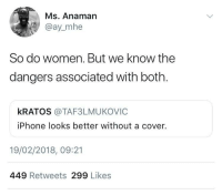 Blackpeopletwitter, Iphone, and Women: Ms. Anaman  @ay_mhe  So do women. But we know the  dangers associated with both  kRATOS @TAF3LMUKOVIC  iPhone looks better without a cover.  19/02/2018, 09:21  449 Retweets 299 Likes <p>Ain't that some truth (via /r/BlackPeopleTwitter)</p>