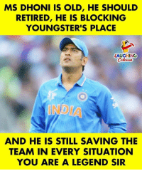 India, Old, and Indianpeoplefacebook: MS DHONI IS OLD, HE SHOULD  RETIRED, HE IS BLOCKING  YOUNGSTER'S PLACE  ZAUGHING  INDIA  AND HE IS STILL SAVING THE  TEAM IN EVERY SITUATION  YOU ARE A LEGEND SIR