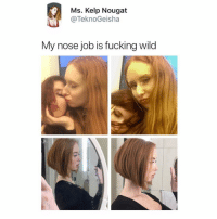 Fucking, Selfie, and Wild: Ms. Kelp Nougat  @TeknoGeisha  My nose job is fucking wild Y'all ever post a selfie & then get super sad about the amount of likes you got bc that's been me for the past week ): alSo i'm the right one on the last slide wbu