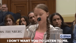 Patiently waiting for all the guys telling me that Greta Thunberg is not an expert to finally start listening to experts.: MS. THUNBERG  C-SPAN  I DON'T WANT YOU TO LISTEN TO ME, Patiently waiting for all the guys telling me that Greta Thunberg is not an expert to finally start listening to experts.