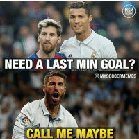 True call him😂: MSM  NEED A LAST MIN GOAL?  MYSOCCERMEMES  Laul  ga  CALL ME MAYBE True call him😂