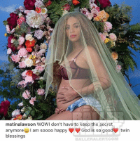 MamaTina confirms Beyonce expecting twins: mstinalawson WOWI don't have to keep the secret  anymore  I am soooo happy  God is so good twin  blessings  BALLER ALERT COMM MamaTina confirms Beyonce expecting twins