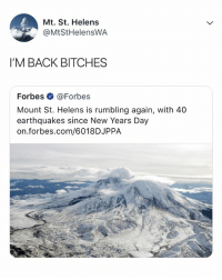 I'M BACK 🗻: Mt. St. Helens  @MtStHelensWA  I'M BACK BITCHES  Forbes@Forbe:s  Mount St. Helens is rumbling again, with 40  earthquakes since New Years Day  on.forbes.com/6018DJPPA I'M BACK 🗻