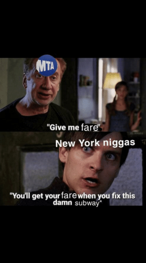"""New York, Subway, and Live: MTA  """"Give me fare""""  0Vllain  New York niggas  """"You'll get your farewhen you fix this  damn subway"""" If you wanna live in NYC, don't."""