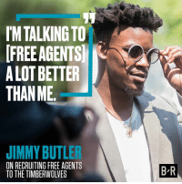 Jimmy Butler, Free, and Minnesota: MTALKING TO  ET  A LOT BETTER  THANME  JIMMY BUTLER  ON RECRUITING FREE AGENTS  TO THE TIMBERWOLVES  B R Who's Jimmy recruiting to Minnesota?