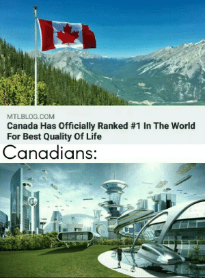 Aight ima head north: MTLBLOG.COM  Canada Has Officially Ranked # 1 In The World  For Best Quality Of Life  Canadians: Aight ima head north