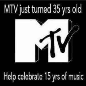 Birthday, Funny, and Mtv: MTV just turned 35 yrs old  Help celebrate 15 yrs of music Happy Birthday, MTV! via /r/funny https://ift.tt/2Ro0zUb