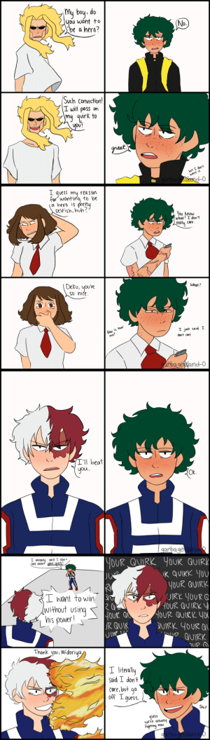 garbageisland-0:  I would like to thank @masterdipster for blessing us with Reluctant Hero Deku. This poor boy is tired and 1000% done Edit: I did another one : Mu bou, do  you want to  be a hero  0.  Such conviction  I wil pass on  my quirk to  ой  DU  but I don+  want it  d-0   L quess my reason  for wantina to be  a hero is prett  selfish, huh  ou know  what? I dont  reallu care  Deku, youYe  SO nice  What ?  I just said T  don't care.  How  kagesland-o   I'll beat  Ou.  Ок.  arba ge   I alreadu said I dont  re aou your quirk  JOUR QUIRK YOUR QUIRk  YOUR QUIRK  HOUR QUIRK y  L Want to win  without usina  OUR QUIRK y  his pouer!  QUIRY  hank _you, Midoriya  I literally  Soid I dont  care,but qo  Shit  vess  we're actually  Fignting now  rbageisland garbageisland-0:  I would like to thank @masterdipster for blessing us with Reluctant Hero Deku. This poor boy is tired and 1000% done Edit: I did another one