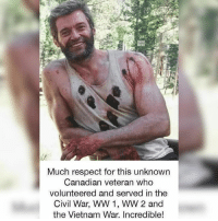 Books, Marvel Comics, and Memes: Much respect for this unknown  Canadian veteran who  volunteered and served in the  Civil War, WW 1, WW 2 and  the Vietnam War. Incredible! Why do I have to explain this joke to people. Wolverine is a fictional character appearing in American comic books published by Marvel Comics