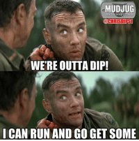 Memes, Outta, and 🤖: MUDJUG  portable spittoons  aCHRISDIRST  WERE OUTTA DIP!  ICAN RUN AND GOGET SOME Run Forrest Run!!! 😂