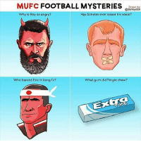 Football, Memes, and Fergie: MUFC FOOTBALL MYSTERIES  @danleydorn  Why is Roy so angry?  Has Scholes ever raised his voice?  Who trained Eric in kung fu?  What gum did Fergie chew? MUFC football mysteries 😂