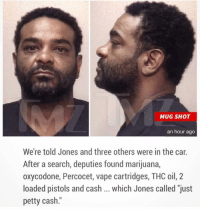 "Memes, Percocet, and Petty: MUG SHOT  an hour ago  We're told Jones and three others were in the car  After a search, deputies found marijuana,  oxycodone, Percocet, vape cartridges, THC oil, 2  loaded pistols and cash which Jones called ""just  petty cash jimjones was out here wilding out tmz"