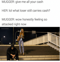 (@badjokeben) Ben how the hell did you find this stock image: MUGGER: give me all your cash  HER: lol what loser still carries cash?  MUGGER: wow honestly feeling so  attacked right now  Bad Joke Ben (@badjokeben) Ben how the hell did you find this stock image