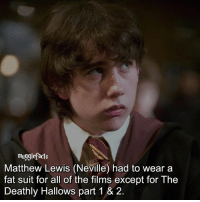 "qotd : comment ""😏"" if you knew this and ""😱"" if you didn't.: muggle facts  Matthew Lewis (Neville) had to wear a  fat suit for all of the films except for The  Deathly Hallows part 1 & 2. qotd : comment ""😏"" if you knew this and ""😱"" if you didn't."