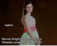 """Memes, Bonnie Wright, and Luck: mugglefacts  Bonnie Wright's favourite Ginny  Weasley quote was Good luck"""" I want to wish everyone a happy new year!💕🎉 qotd : comment """"😏"""" if you knew this and """"😱"""" if you didn't. fc: 63k"""