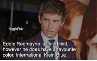 "qotd : comment ""😏"" if you knew this and ""😱"" if you didn't. fc: 57,7k Please watch my story...: mugglefacts  Eddie Redmayne is colorblind  however he does h  a favourite  color, International Klein Blue. qotd : comment ""😏"" if you knew this and ""😱"" if you didn't. fc: 57,7k Please watch my story..."