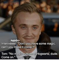 """qotd : tom felton or rupert grint? Follow my other account: @thehpfilms: mugglefacts  Interviewer: """"Don't you have some magic,  can't you make it cooler?  Tom: """"No magie outside of Hogwarts, dude  Come on."""" qotd : tom felton or rupert grint? Follow my other account: @thehpfilms"""