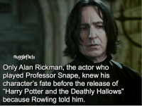"""Memes, Alan Rickman, and Fate: mugglefacts  Only Alan Rickman, the actor who  played Professor Snape, knew his  character's fate before the release of  """"Harry Potter and the Deathly Hallows""""  because Rowling told him qotd : comment """"😏"""" if you knew this and """"😱"""" if you didn't. fc: 86,6k"""
