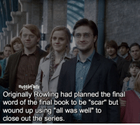 """Books, Finals, and Memes: mugglefacts  Originally Rowling had planned the final  word of the final book to be """"scar"""" but  wound up using """"all was well"""" to  close out the series. qotd : comment """"😏"""" if you knew this and """"😱"""" if you didn't. fc: 83k"""