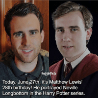 qotd : when is your birthday?: mugglefacts  Today, June 27th, it's Matthew Lewis'  28th birthday! He portrayed Neville  Longbottom in the Harry Potter series. qotd : when is your birthday?