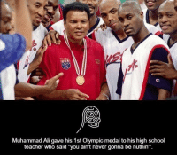 """Nuthins: Muhammad Ali gave his 1st Olympic medal to his high school  teacher who said """"you ain't never gonna be nuthin'""""."""