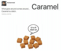 Bitch, Lol, and 4 20: Muhammed  Caramel  What goes around comes around...  Caramel is a bitch.  1/24 16, 4:20 PM  Ur a lil  bitch lol