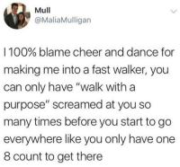"Anaconda, Dance, and Can: Mull  @MaliaMulligan  I 100% blame cheer and dance for  making me into a fast walker, you  can only have ""walk with a  purpose"" screamed at you so  many times before you start to go  everywhere like you only have one  8 count to get there"