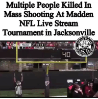 "Police have reported a ""mass shooting"" on Sunday at a popular downtown spot in Jacksonville where a Madden live Stream tournament was taking place. Reports state that four people have been killed and at least another seven shot. Now let's wait for the gun control crowd to begin.: Multiple People Killed In  Mass Shooting At Madden  NFL Live Stream  Tournament in Jacksonville  (Est  1775 Police have reported a ""mass shooting"" on Sunday at a popular downtown spot in Jacksonville where a Madden live Stream tournament was taking place. Reports state that four people have been killed and at least another seven shot. Now let's wait for the gun control crowd to begin."