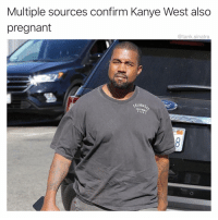 IT'S HAPPENING. THEY'RE SPAWNING AND WE WILL HAVE TO KEEP UP WITH THEM FOR THE REST OF OUR DAYS.: Multiple sources confirm Kanye West also  pregnant  @tank.sinatra  GALABA  1302 IT'S HAPPENING. THEY'RE SPAWNING AND WE WILL HAVE TO KEEP UP WITH THEM FOR THE REST OF OUR DAYS.